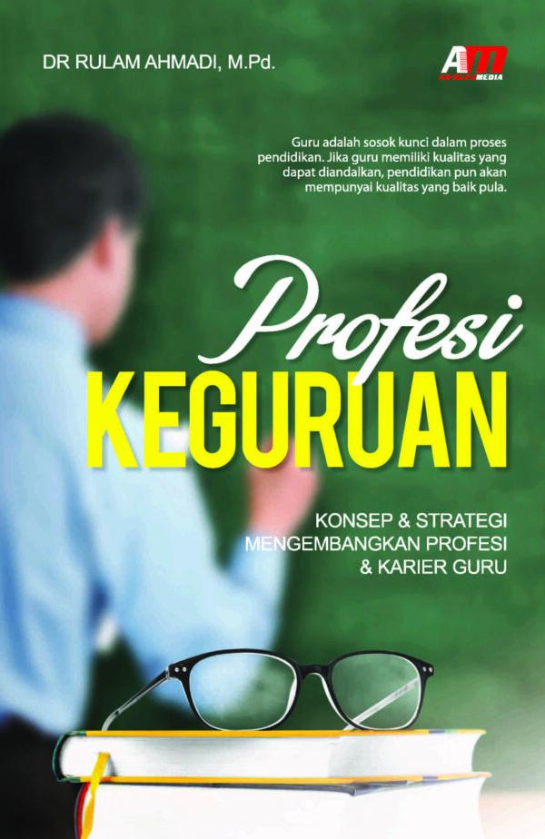 PROFESI KEGURUAN: Konsep & Strategi Mengembangkan Profesi & Karier Guru
