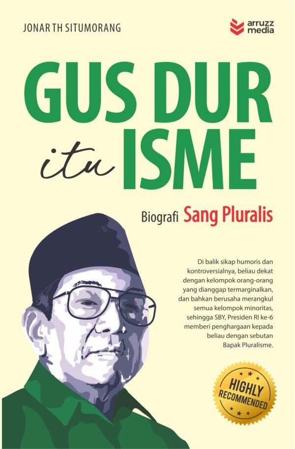 Gus Dur itu Isme : Biografi Sang Pluralis