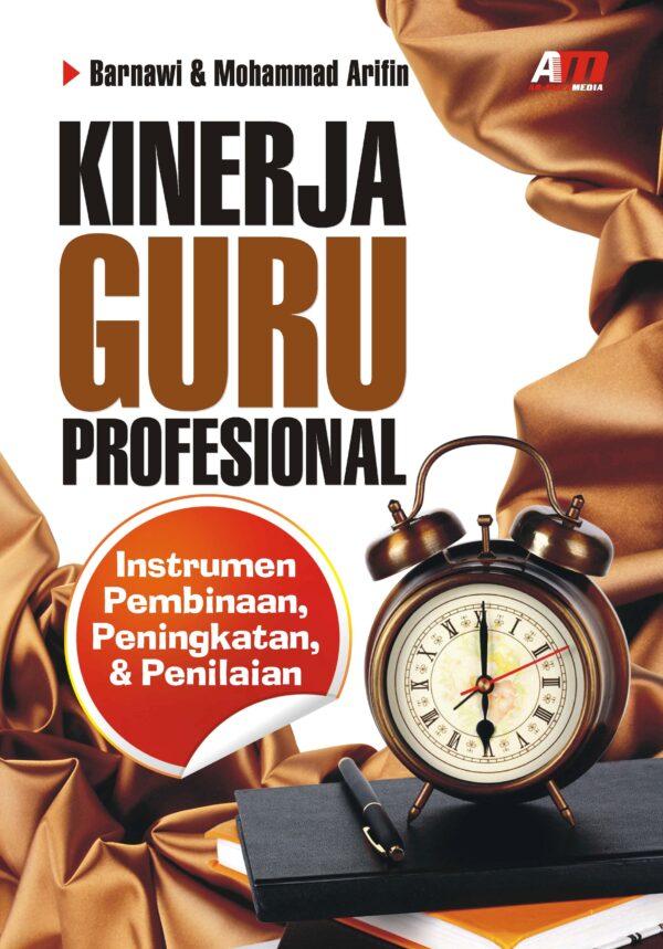 KINERJA GURU PROFESIONAL : Instrumen Pembinaan, Peningkatan & Penilaian