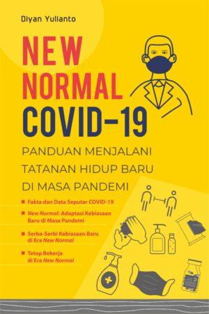 New Normal Covid-19: Panduan Menjalani Tatanan Hidup Baru di Masa Pandemi