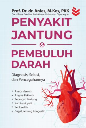 Penyakit Jantung dan Kardiovaskular: Diagnosis, Solusi, dan Pencegahannya